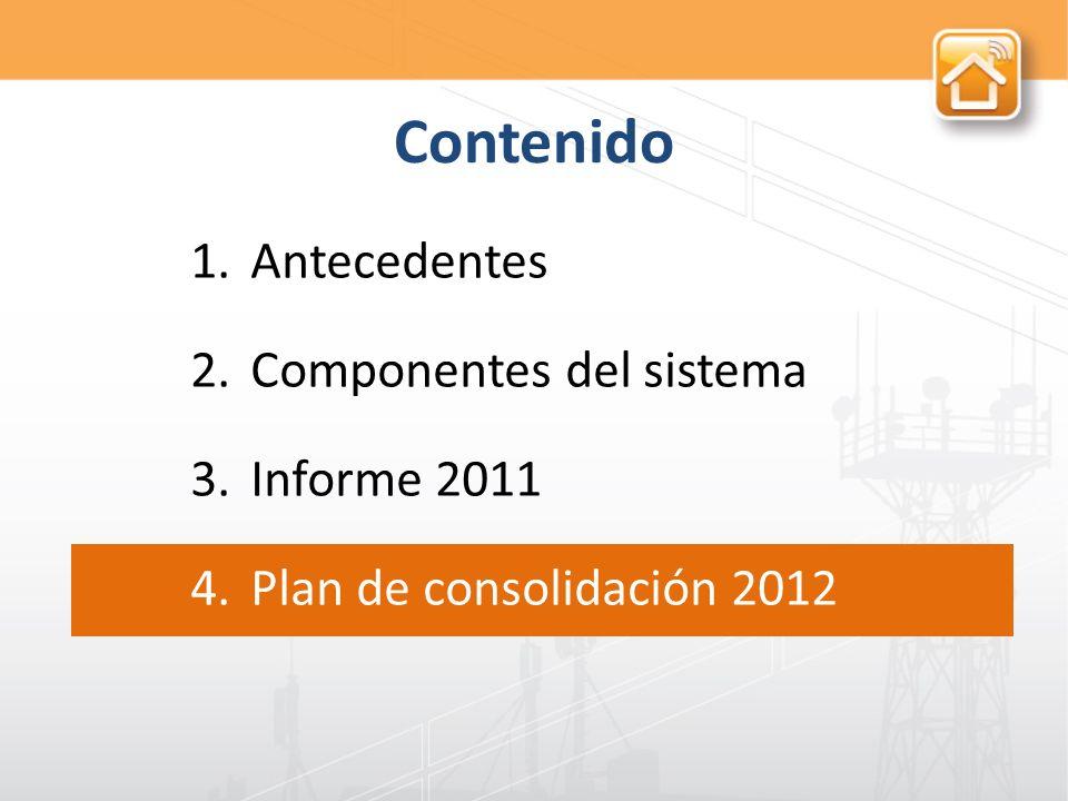 Contenido 1.Antecedentes 2.Componentes del sistema 3.Informe 2011 4.Plan de consolidación 2012