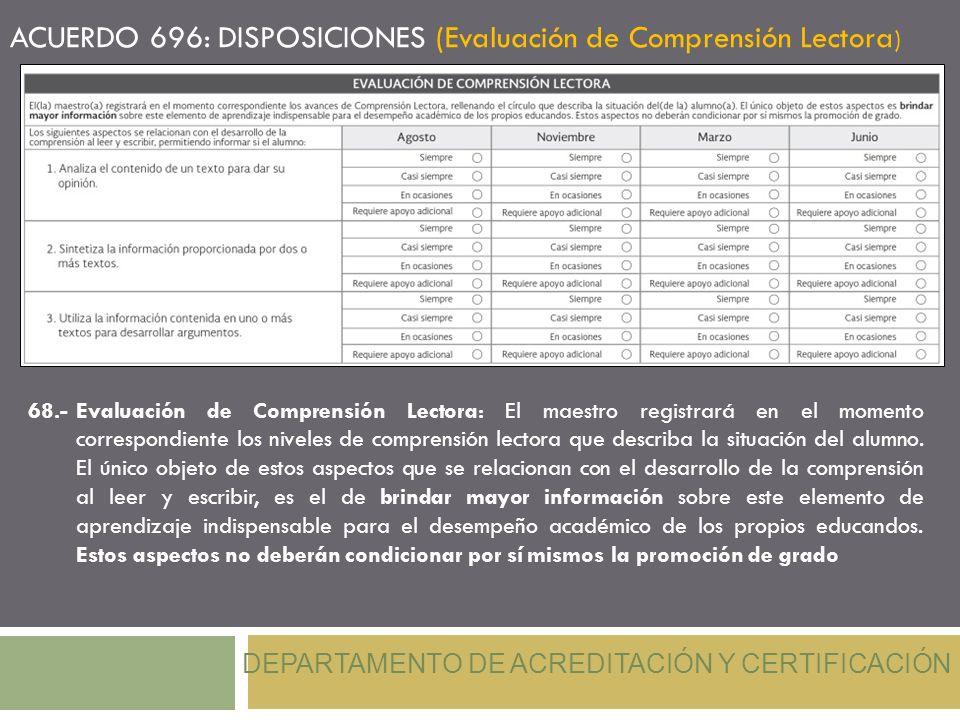 ACUERDO 696: DISPOSICIONES (Evaluación de Comprensión Lectora ) DEPARTAMENTO DE ACREDITACIÓN Y CERTIFICACIÓN 68.-Evaluación de Comprensión Lectora: El