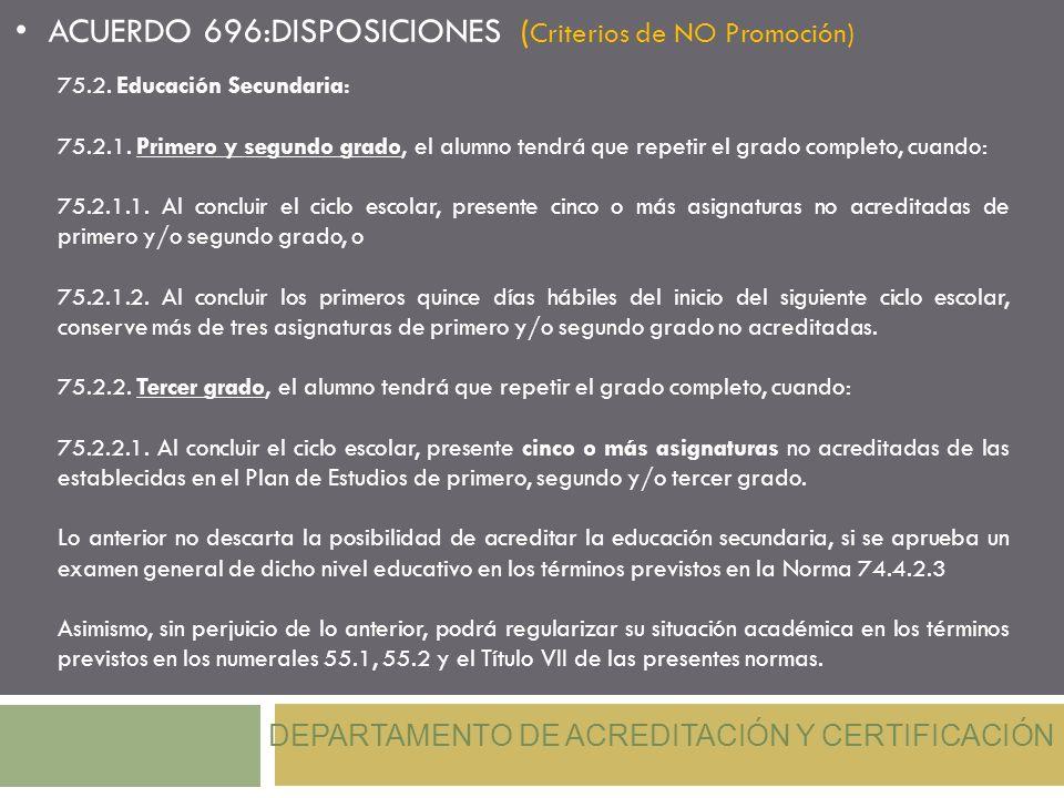DEPARTAMENTO DE ACREDITACIÓN Y CERTIFICACIÓN ACUERDO 696:DISPOSICIONES ( Criterios de NO Promoción) 75.2. Educación Secundaria: 75.2.1. Primero y segu