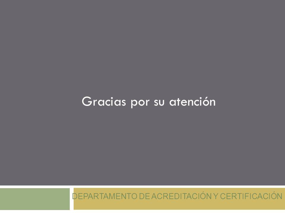 DEPARTAMENTO DE ACREDITACIÓN Y CERTIFICACIÓN Gracias por su atención