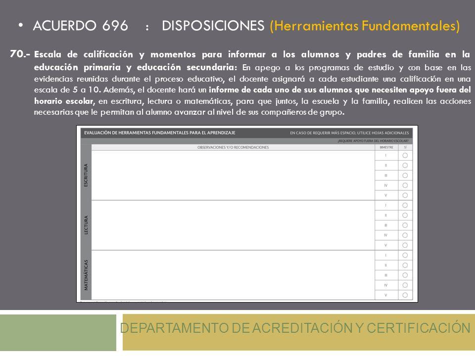 ACUERDO 696 : DISPOSICIONES (Herramientas Fundamentales) DEPARTAMENTO DE ACREDITACIÓN Y CERTIFICACIÓN 70.- Escala de calificación y momentos para info