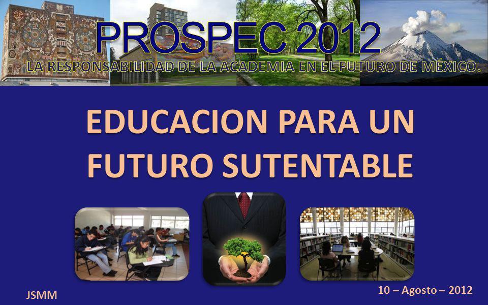 EDUCACION PARA UN FUTURO SUTENTABLE JSMM 10 – Agosto – 2012
