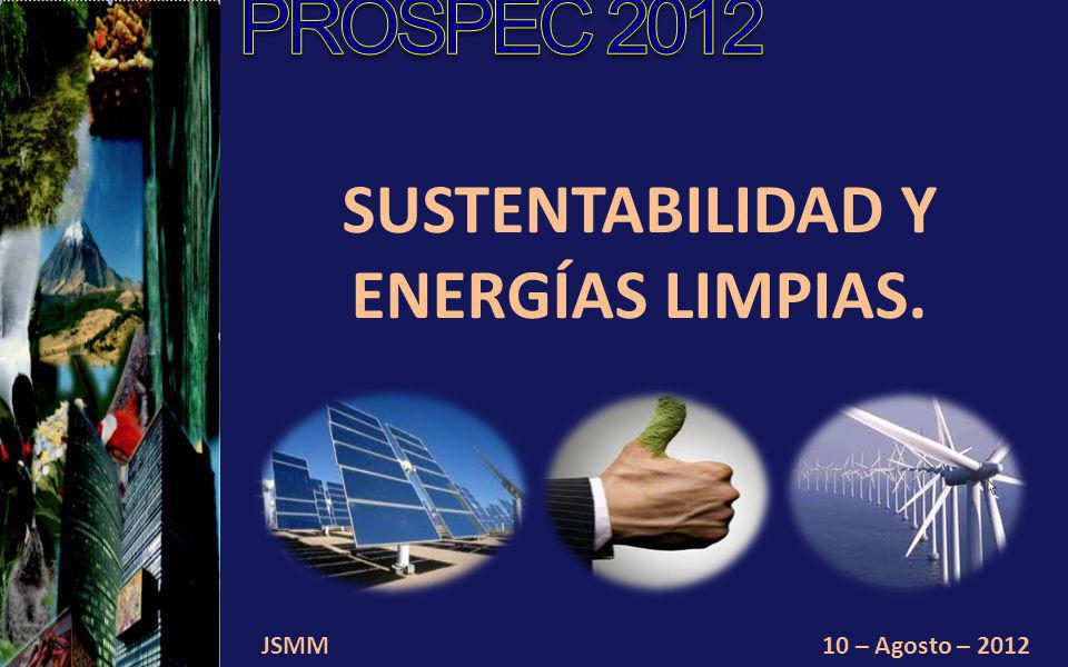 JSMM10 – Agosto – 2012 SUSTENTABILIDAD Y ENERGÍAS LIMPIAS.