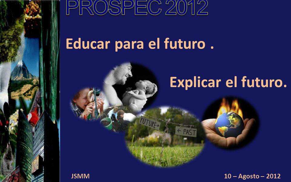 JSMM10 – Agosto – 2012 Educar para la responsabilidad social, ambiental, cultural y económica es educar para el futuro sustentable.