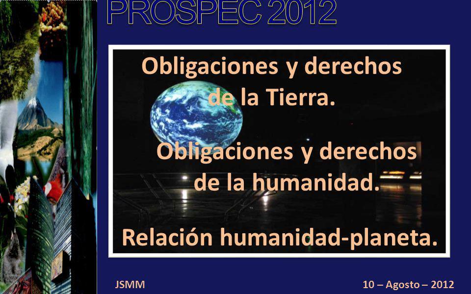 JSMM10 – Agosto – 2012 Conservación y cuidado de las condiciones ecológicas de la biodiversidad del planeta, del universo, de la vida.