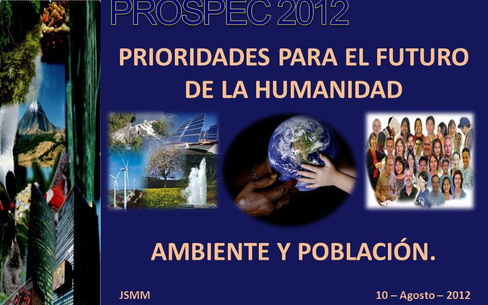 JSMM10 – Agosto – 2012 PRIORIDADES PARA EL FUTURO DE LA HUMANIDAD AMBIENTE Y POBLACIÓN.