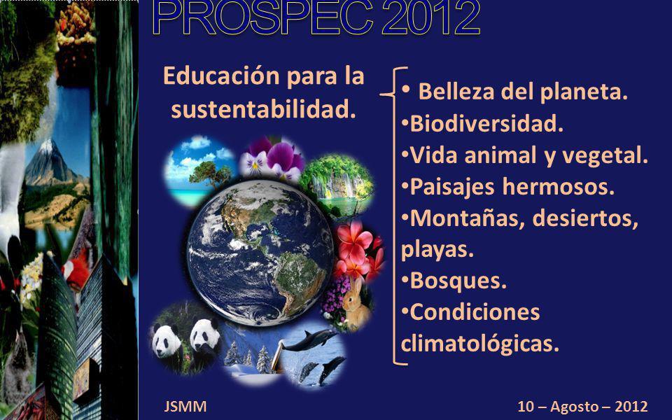 JSMM10 – Agosto – 2012 Educación para la sustentabilidad. Belleza del planeta. Biodiversidad. Vida animal y vegetal. Paisajes hermosos. Montañas, desi
