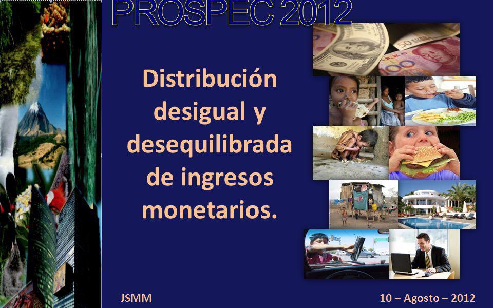 JSMM10 – Agosto – 2012 Distribución desigual y desequilibrada de ingresos monetarios.