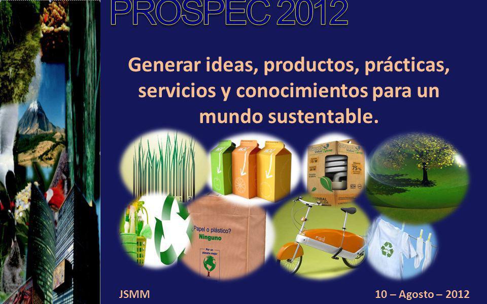 JSMM10 – Agosto – 2012 Pensar en un proyecto de vida personal y familiar con metas, proyectos y objetivos que les permitan ser felices y contribuir a la sustentabilidad planetaria.