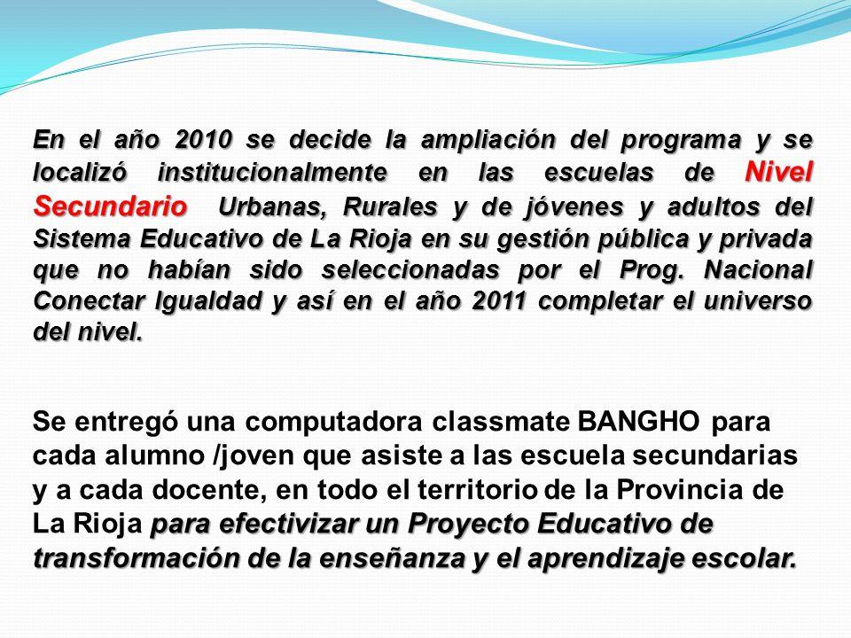 En el año 2010 se decide la ampliación del programa y se localizó institucionalmente en las escuelas de Nivel Secundario Urbanas, Rurales y de jóvenes