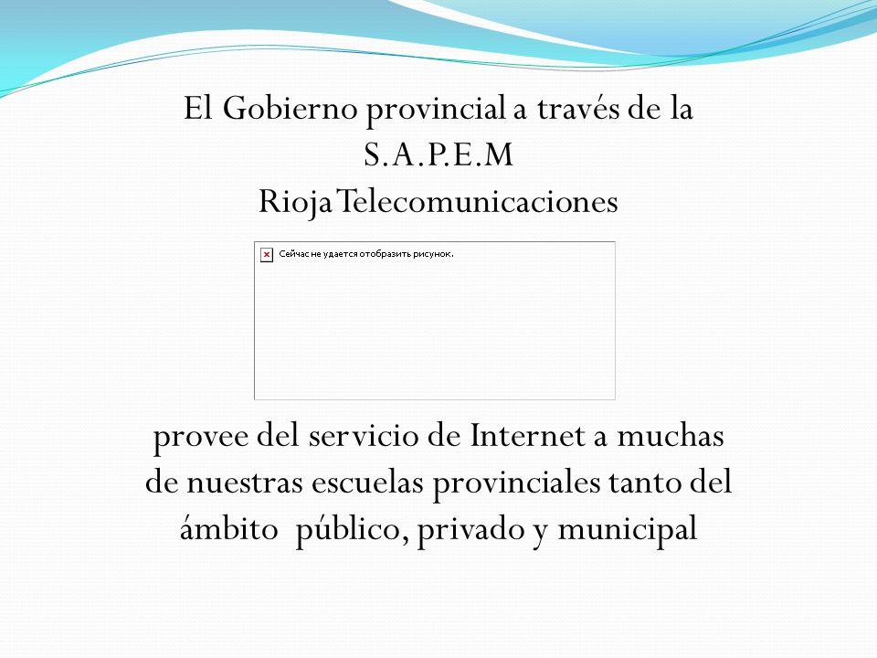 El Gobierno provincial a través de la S.A.P.E.M Rioja Telecomunicaciones provee del servicio de Internet a muchas de nuestras escuelas provinciales ta