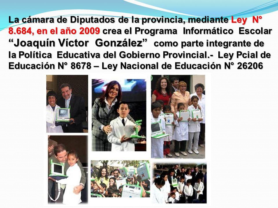 La cámara de Diputados de la provincia, mediante Ley N° 8.684, en el año 2009 crea el Programa Informático Escolar Joaquín Víctor González como parte