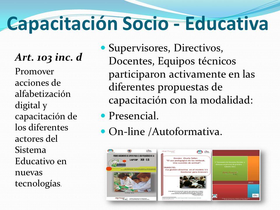 Capacitación Socio - Educativa Art. 103 inc. d Promover acciones de alfabetización digital y capacitación de los diferentes actores del Sistema Educat