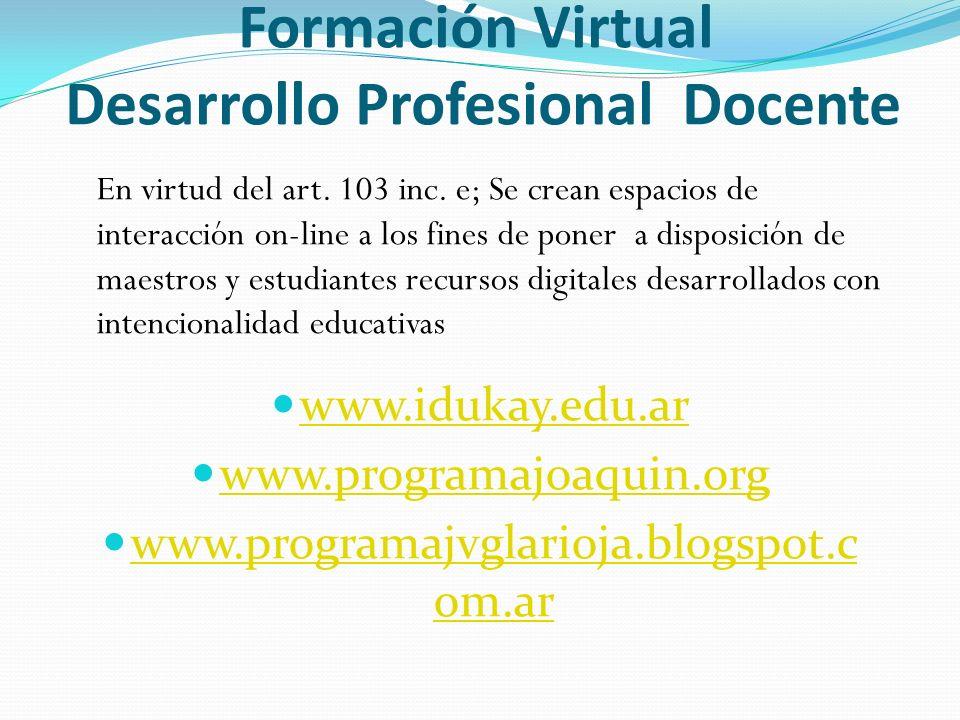 Formación Virtual Desarrollo Profesional Docente www.idukay.edu.ar www.programajoaquin.org www.programajvglarioja.blogspot.c om.ar www.programajvglari