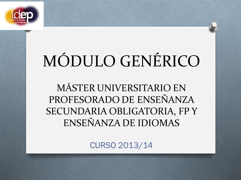 MÓDULO GENÉRICO MÁSTER UNIVERSITARIO EN PROFESORADO DE ENSEÑANZA SECUNDARIA OBLIGATORIA, FP Y ENSEÑANZA DE IDIOMAS CURSO 2013/14