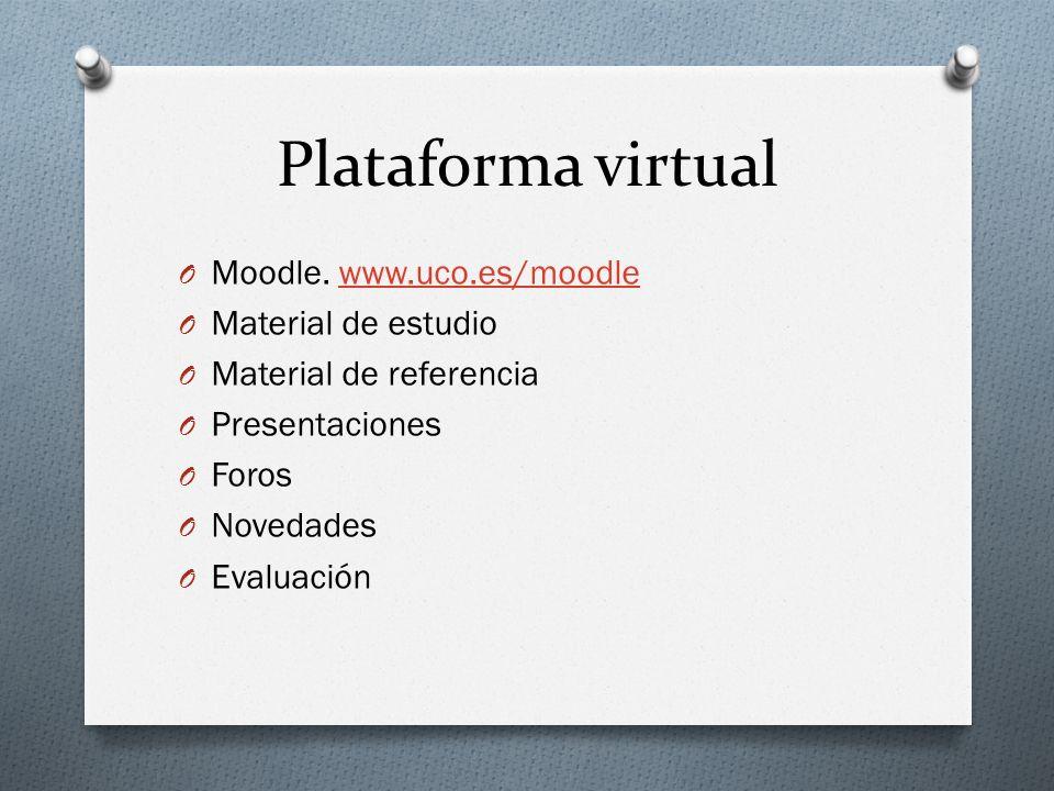 Plataforma virtual O Moodle. www.uco.es/moodlewww.uco.es/moodle O Material de estudio O Material de referencia O Presentaciones O Foros O Novedades O