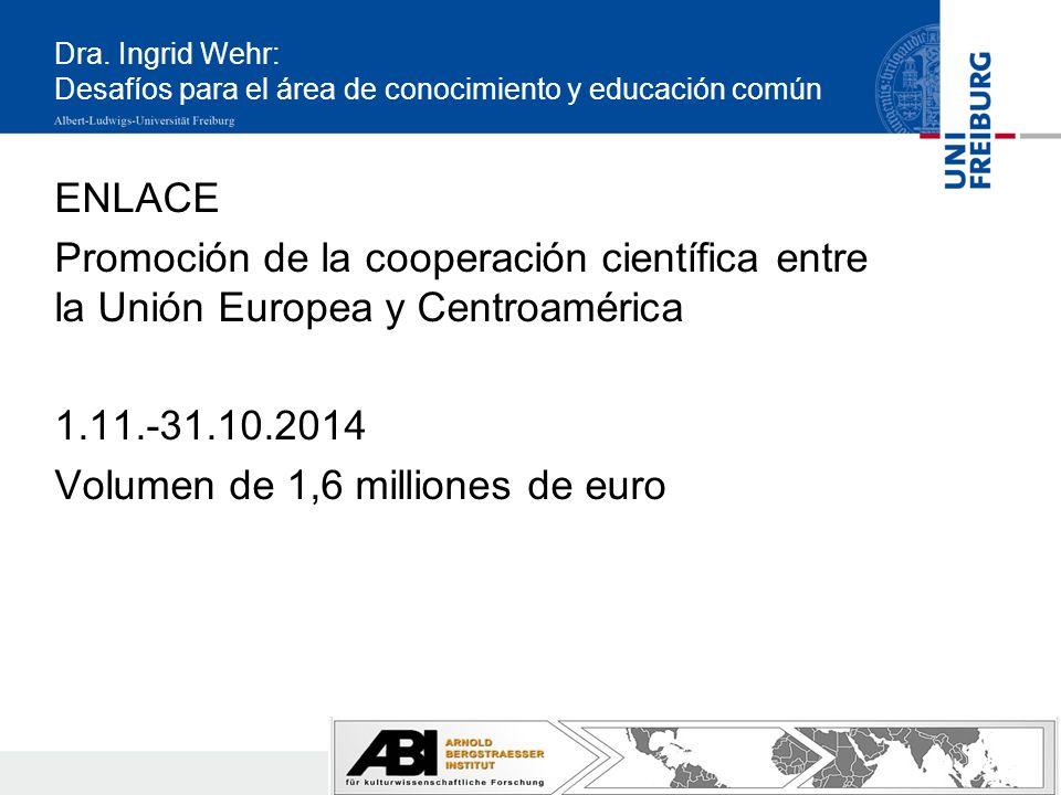 Dra. Ingrid Wehr: Desafíos para el área de conocimiento y educación común ENLACE Promoción de la cooperación científica entre la Unión Europea y Centr