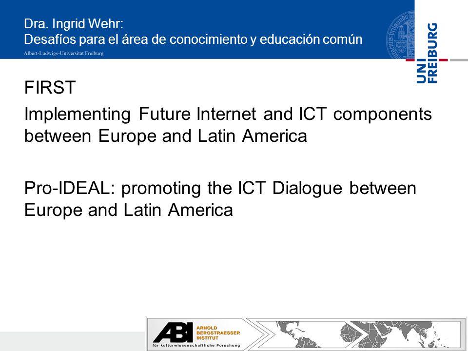 Dra. Ingrid Wehr: Desafíos para el área de conocimiento y educación común FIRST Implementing Future Internet and ICT components between Europe and Lat