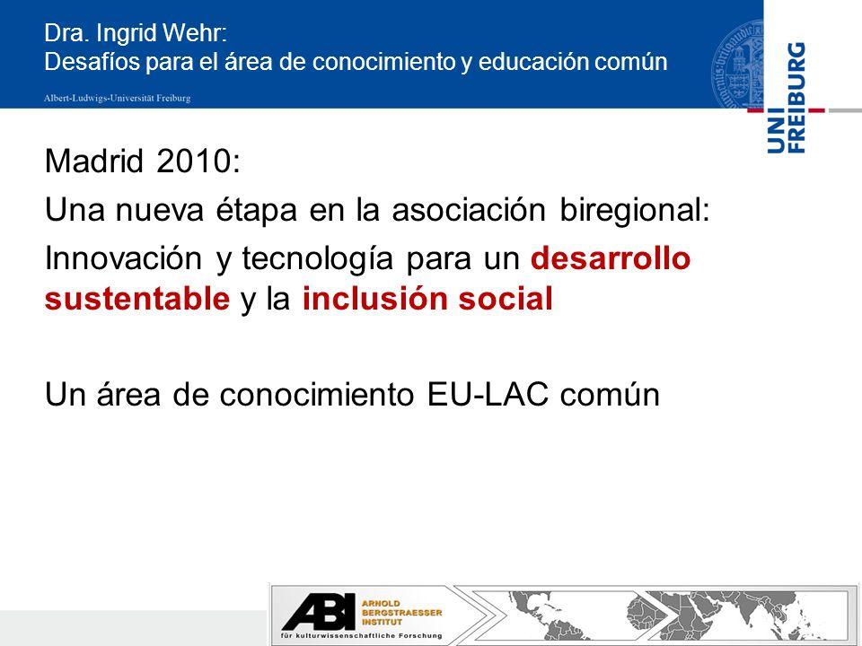 Dra. Ingrid Wehr: Desafíos para el área de conocimiento y educación común Madrid 2010: Una nueva étapa en la asociación biregional: Innovación y tecno