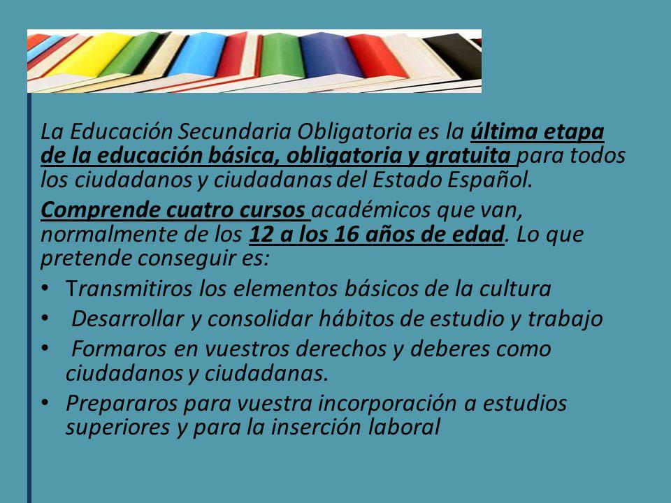 La Educación Secundaria Obligatoria es la última etapa de la educación básica, obligatoria y gratuita para todos los ciudadanos y ciudadanas del Estad
