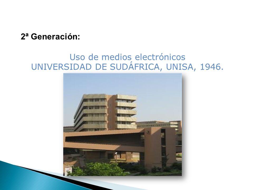 2ª Generación: Uso de medios electrónicos UNIVERSIDAD DE SUDÁFRICA, UNISA, 1946.