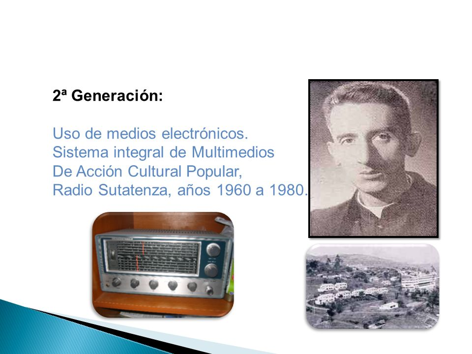 2ª Generación: Uso de medios electrónicos. Sistema integral de Multimedios De Acción Cultural Popular, Radio Sutatenza, años 1960 a 1980.