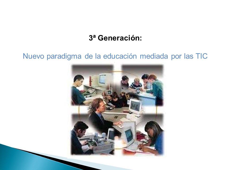 3ª Generación: Nuevo paradigma de la educación mediada por las TIC