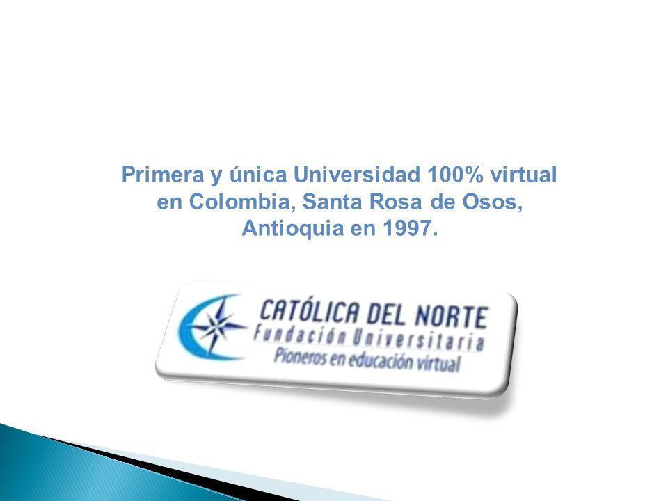Primera y única Universidad 100% virtual en Colombia, Santa Rosa de Osos, Antioquia en 1997.