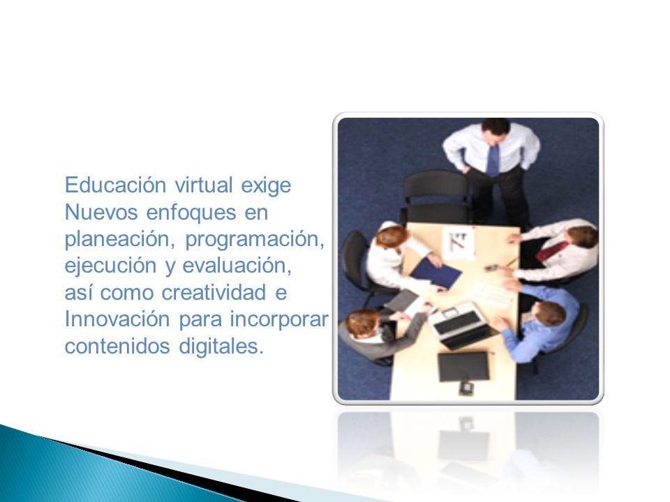 Educación virtual exige Nuevos enfoques en planeación, programación, ejecución y evaluación, así como creatividad e Innovación para incorporar conteni