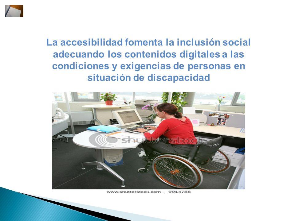 La accesibilidad fomenta la inclusión social adecuando los contenidos digitales a las condiciones y exigencias de personas en situación de discapacida