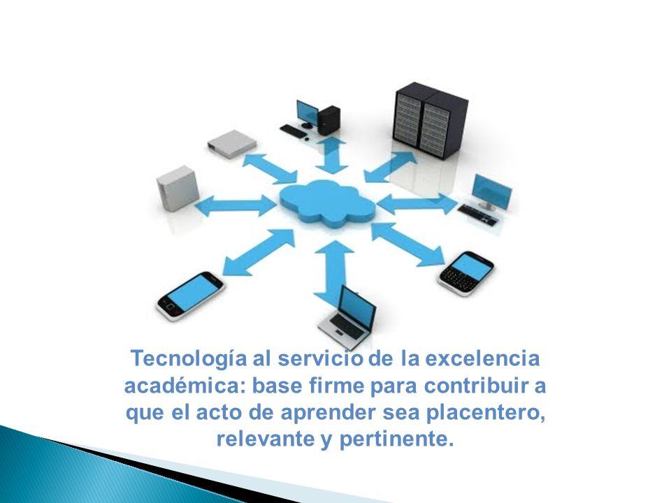 Tecnología al servicio de la excelencia académica: base firme para contribuir a que el acto de aprender sea placentero, relevante y pertinente.