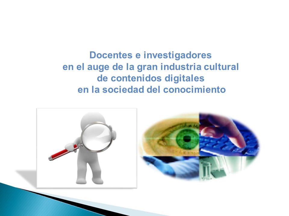 Docentes e investigadores en el auge de la gran industria cultural de contenidos digitales en la sociedad del conocimiento