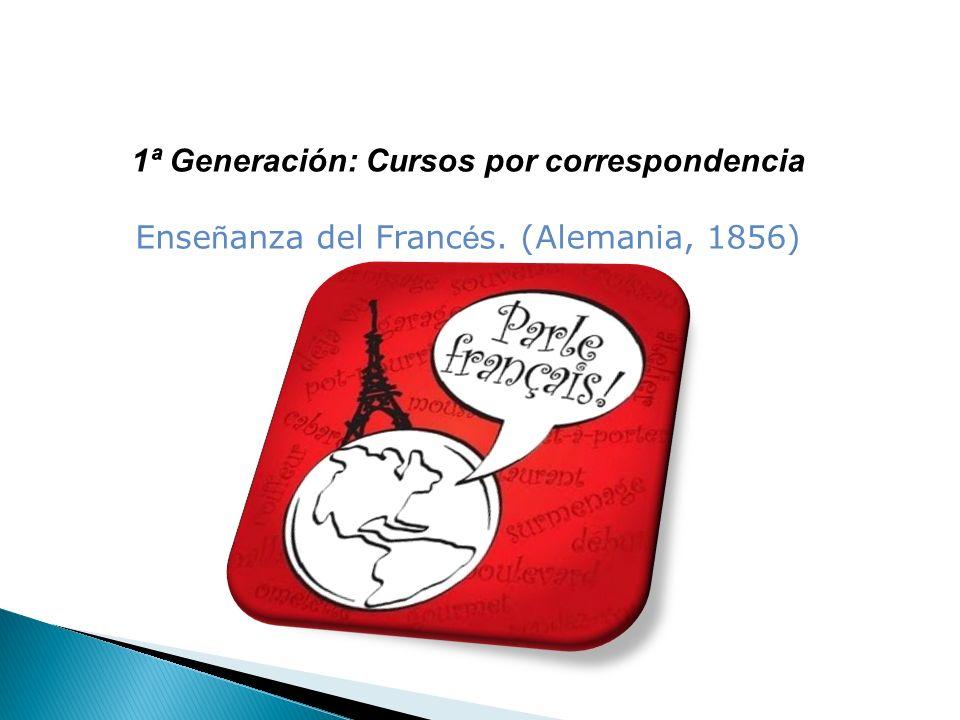 1ª Generación: Cursos por correspondencia Ense ñ anza del Franc é s. (Alemania, 1856)
