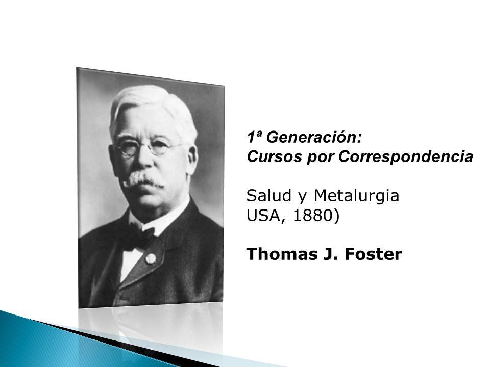 1ª Generación: Cursos por Correspondencia Salud y Metalurgia USA, 1880) Thomas J. Foster