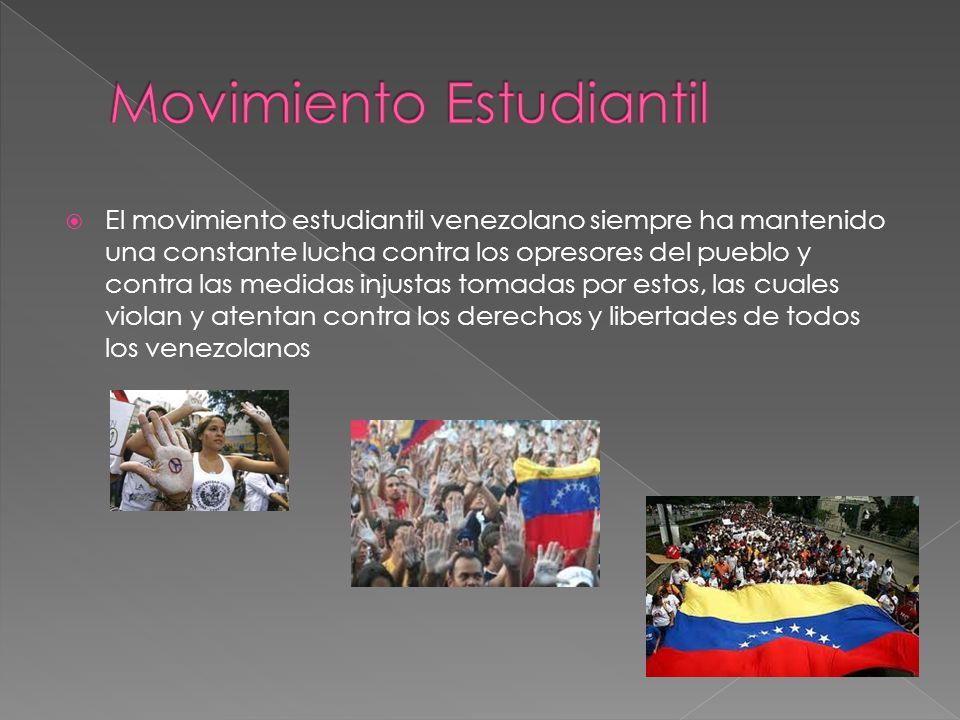 El movimiento estudiantil venezolano siempre ha mantenido una constante lucha contra los opresores del pueblo y contra las medidas injustas tomadas po
