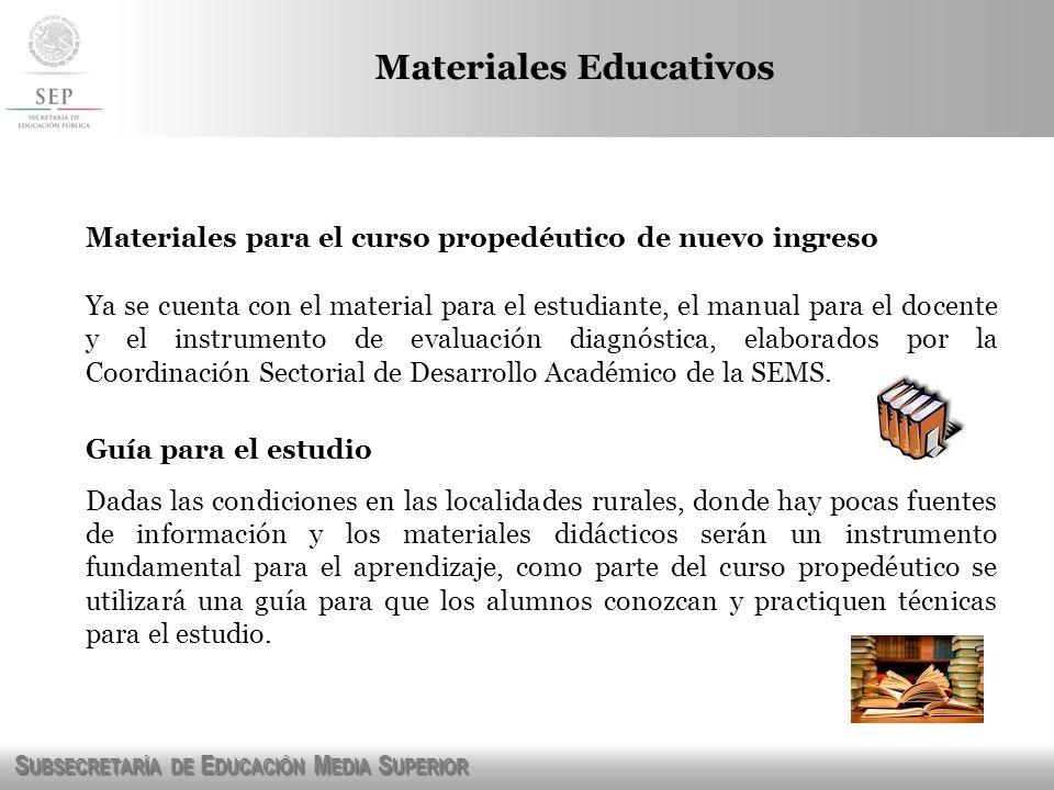 S UBSECRETARÍA DE E DUCACIÓN M EDIA S UPERIOR Materiales para el curso propedéutico de nuevo ingreso Ya se cuenta con el material para el estudiante,