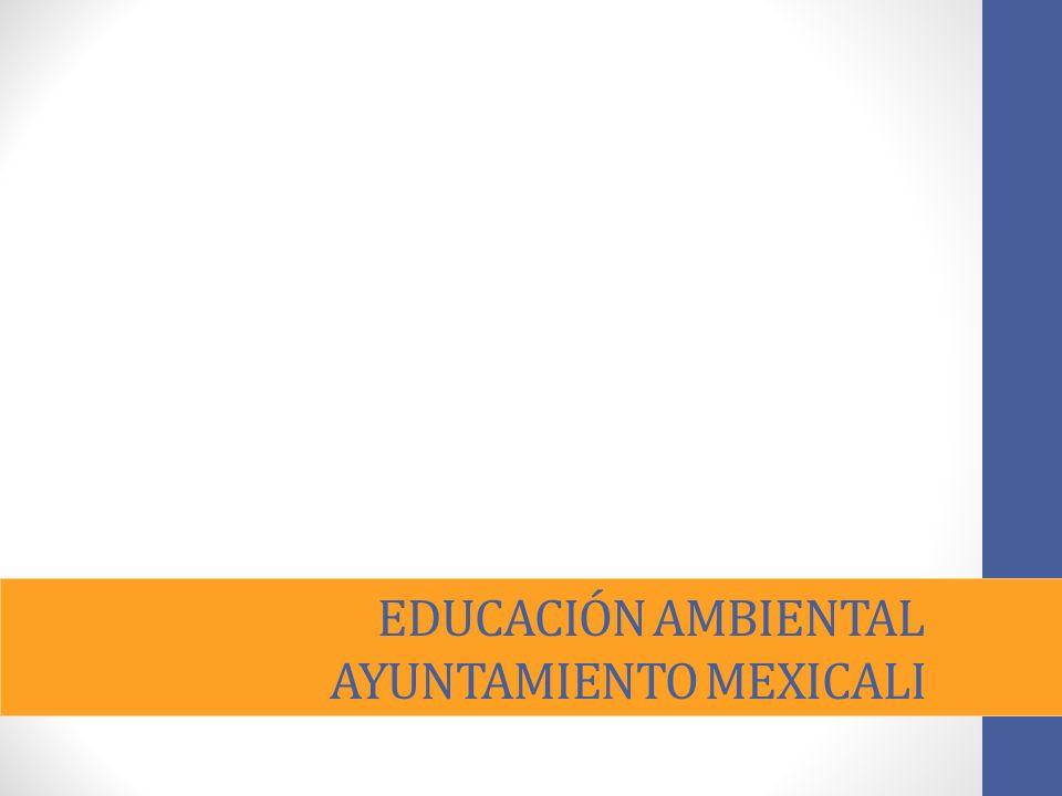EDUCACIÓN AMBIENTAL AYUNTAMIENTO MEXICALI