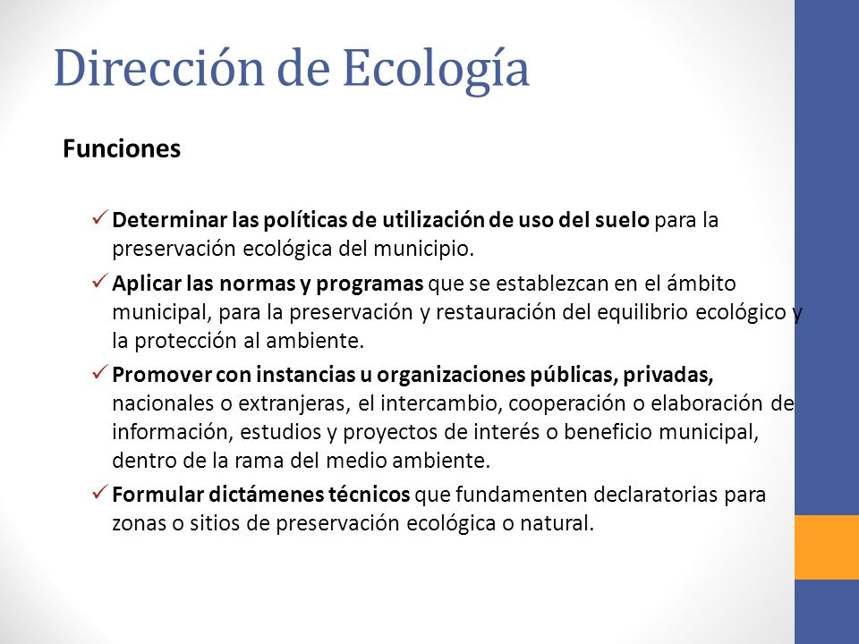 Dirección de Ecología Funciones Determinar las políticas de utilización de uso del suelo para la preservación ecológica del municipio.
