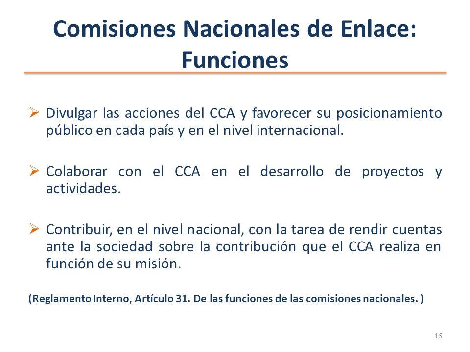 Comisiones Nacionales de Enlace: Funciones Divulgar las acciones del CCA y favorecer su posicionamiento público en cada país y en el nivel internacional.