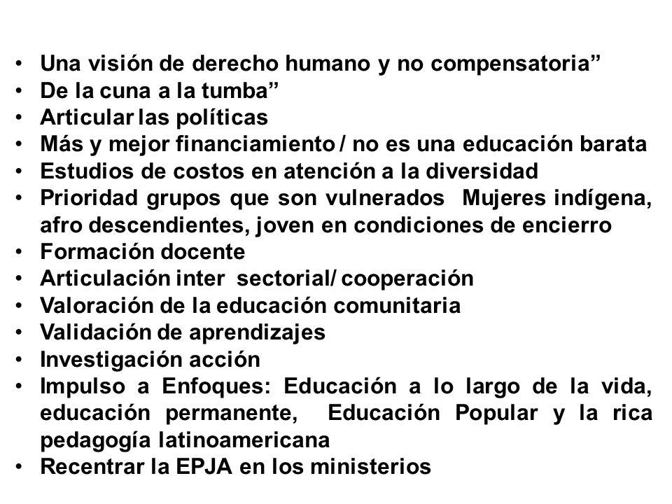Una visión de derecho humano y no compensatoria De la cuna a la tumba Articular las políticas Más y mejor financiamiento / no es una educación barata