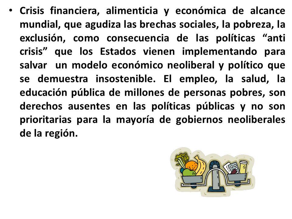 Crisis financiera, alimenticia y económica de alcance mundial, que agudiza las brechas sociales, la pobreza, la exclusión, como consecuencia de las po