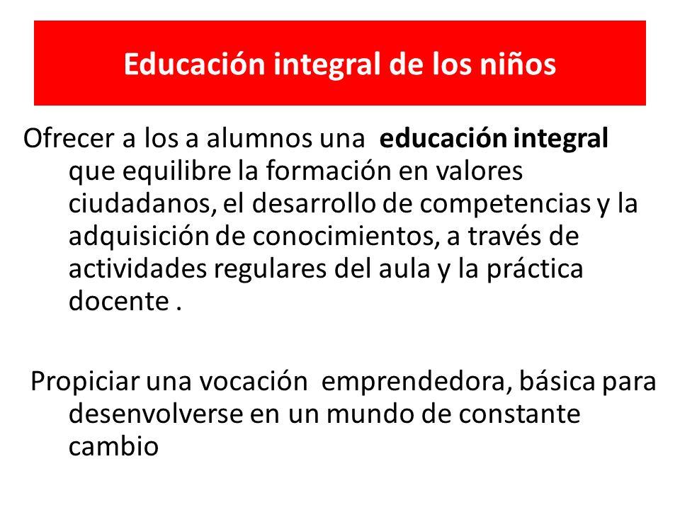 Ofrecer a los a alumnos una educación integral que equilibre la formación en valores ciudadanos, el desarrollo de competencias y la adquisición de conocimientos, a través de actividades regulares del aula y la práctica docente.