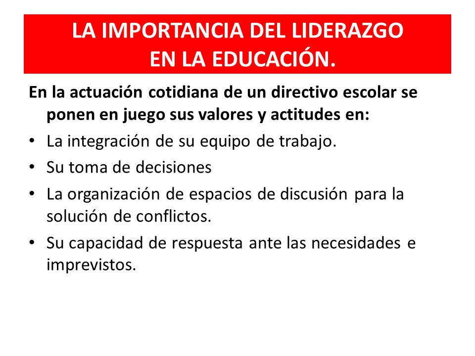 En la actuación cotidiana de un directivo escolar se ponen en juego sus valores y actitudes en: La integración de su equipo de trabajo. Su toma de dec