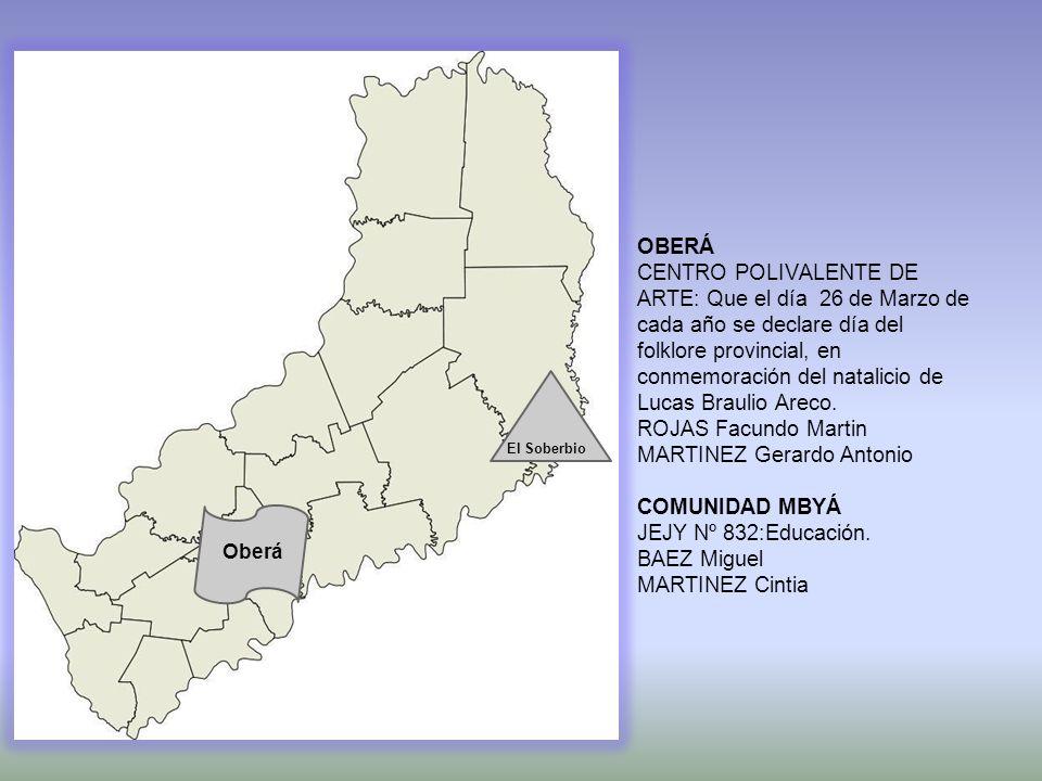 Oberá El Soberbio OBERÁ CENTRO POLIVALENTE DE ARTE: Que el día 26 de Marzo de cada año se declare día del folklore provincial, en conmemoración del na