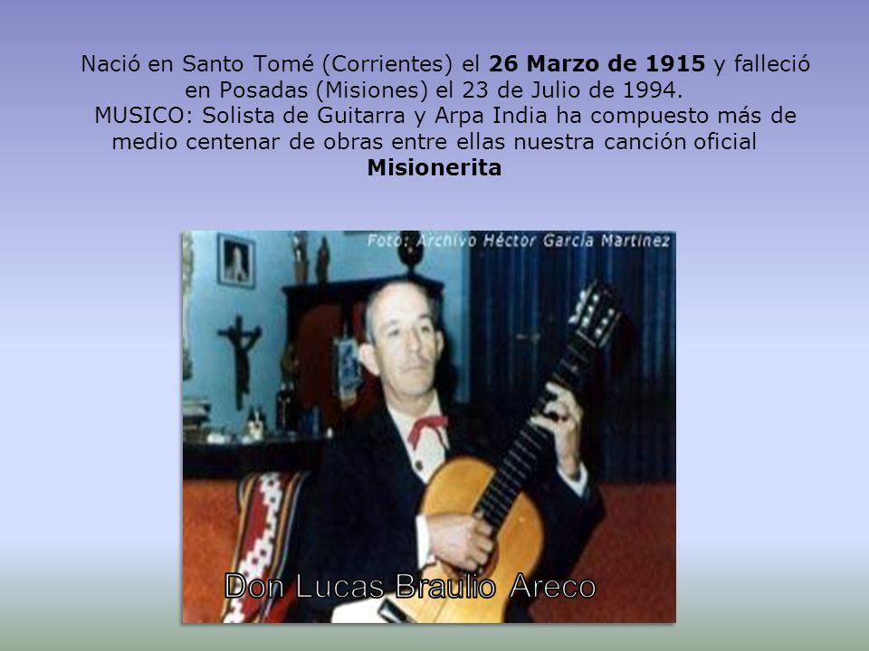 Nació en Santo Tomé (Corrientes) el 26 Marzo de 1915 y falleció en Posadas (Misiones) el 23 de Julio de 1994. MUSICO: Solista de Guitarra y Arpa India