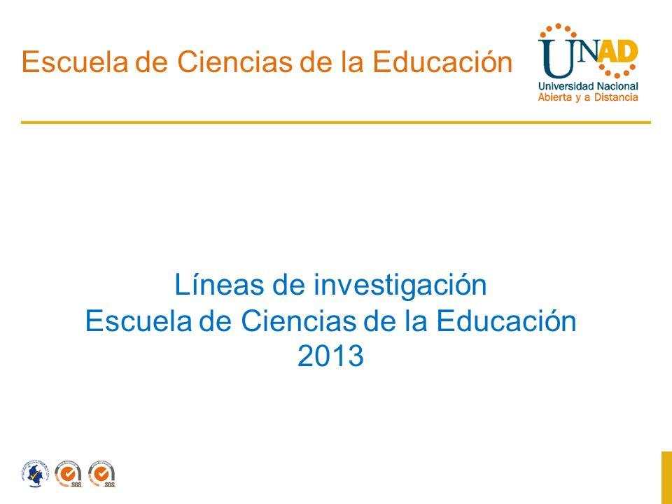 Escuela de Ciencias de la Educación Líneas de investigación Escuela de Ciencias de la Educación 2013