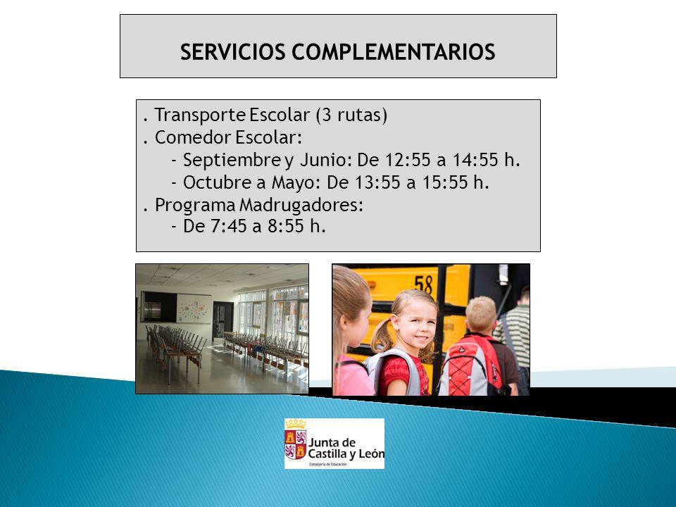 SERVICIOS COMPLEMENTARIOS. Transporte Escolar (3 rutas). Comedor Escolar: - Septiembre y Junio: De 12:55 a 14:55 h. - Octubre a Mayo: De 13:55 a 15:55