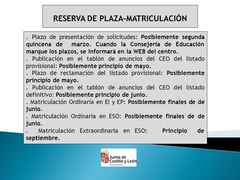 RESERVA DE PLAZA-MATRICULACIÓN. Plazo de presentación de solicitudes: Posiblemente segunda quincena de marzo. Cuando la Consejería de Educación marque