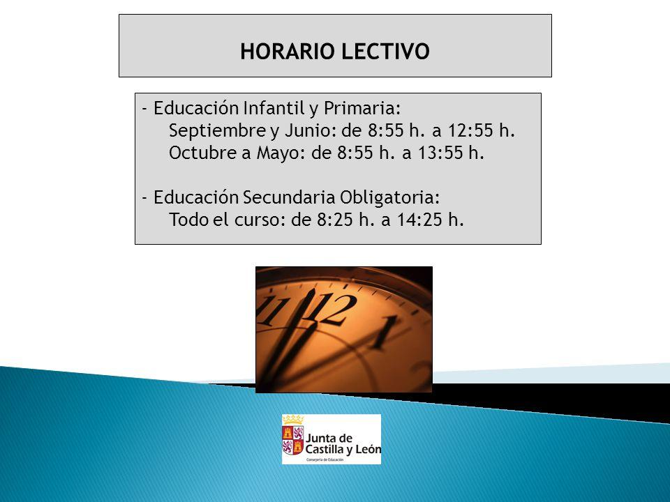 HORARIO LECTIVO - Educación Infantil y Primaria: Septiembre y Junio: de 8:55 h. a 12:55 h. Octubre a Mayo: de 8:55 h. a 13:55 h. - Educación Secundari