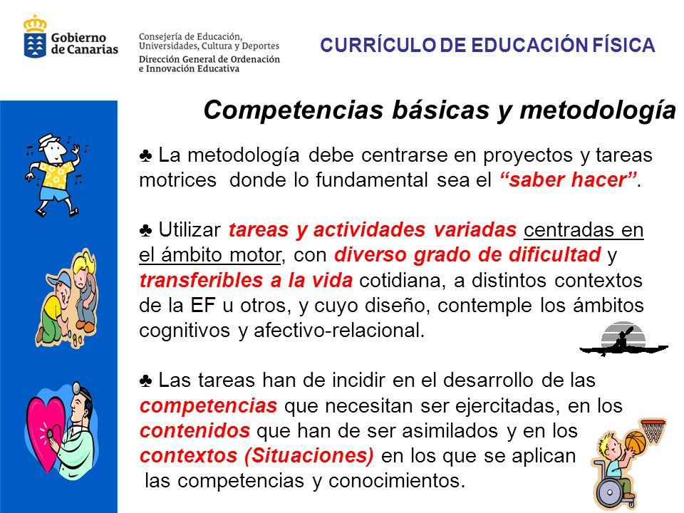Competencias básicas y metodología La metodología debe centrarse en proyectos y tareas motrices donde lo fundamental sea el saber hacer.